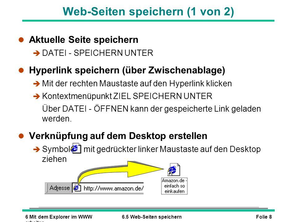 Folie 86 Mit dem Explorer im WWW arbeiten 6.5 Web-Seiten speichern Web-Seiten speichern (1 von 2) l Aktuelle Seite speichern è DATEI - SPEICHERN UNTER