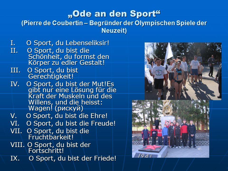 Ode an den Sport (Pierre de Coubertin – Begründer der Olympischen Spiele der Neuzeit) I. O Sport, du Lebenseliksir! II. O Sport, du bist die Schönheit