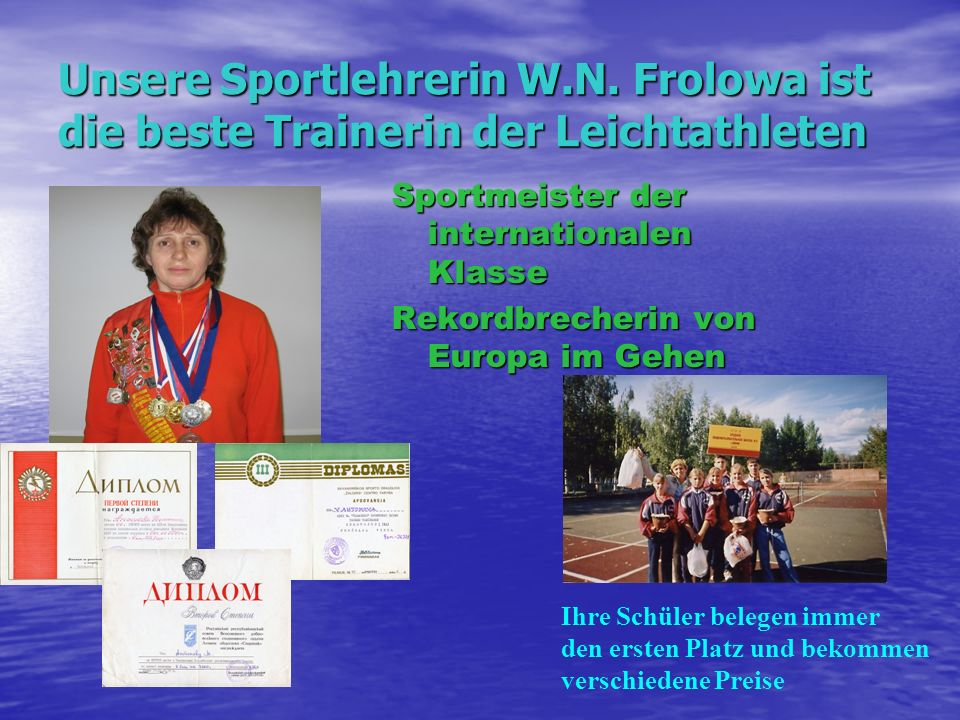 Unsere Sportlehrerin W.N. Frolowa ist die beste Trainerin der Leichtathleten Sportmeister der internationalen Klasse Rekordbrecherin von Europa im Geh