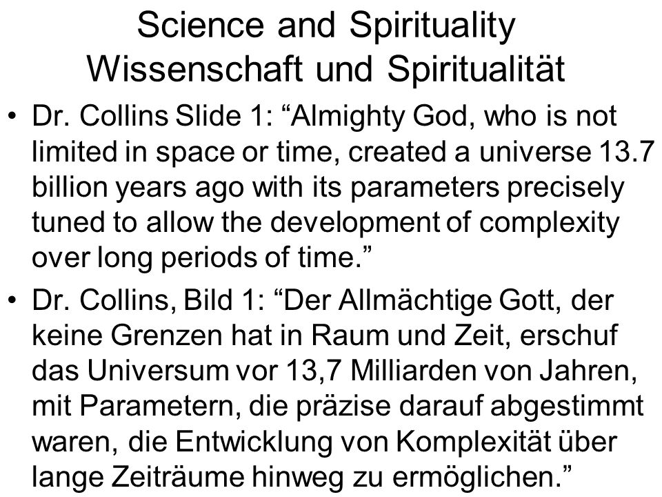 Dr. Collins Slide 1: Almighty God, who is not limited in space or time, created a universe 13.7 billion years ago with its parameters precisely tuned