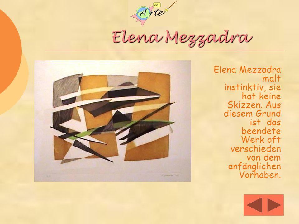 Elena Mezzadra Elena Mezzadra malt instinktiv, sie hat keine Skizzen.