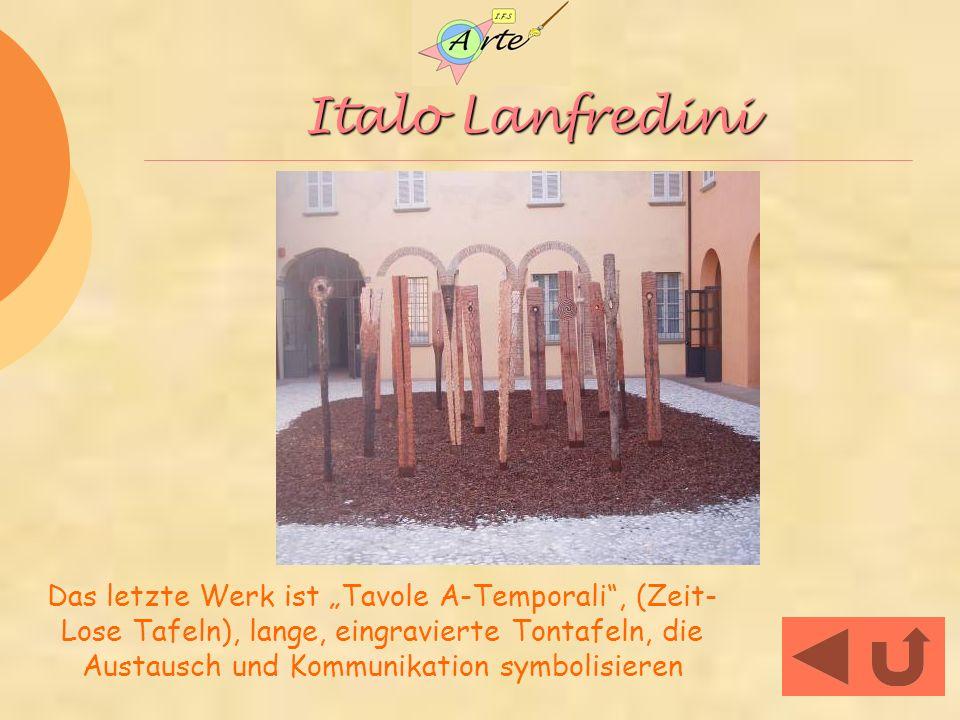 Italo Lanfredini Das letzte Werk ist Tavole A-Temporali, (Zeit- Lose Tafeln), lange, eingravierte Tontafeln, die Austausch und Kommunikation symbolisieren