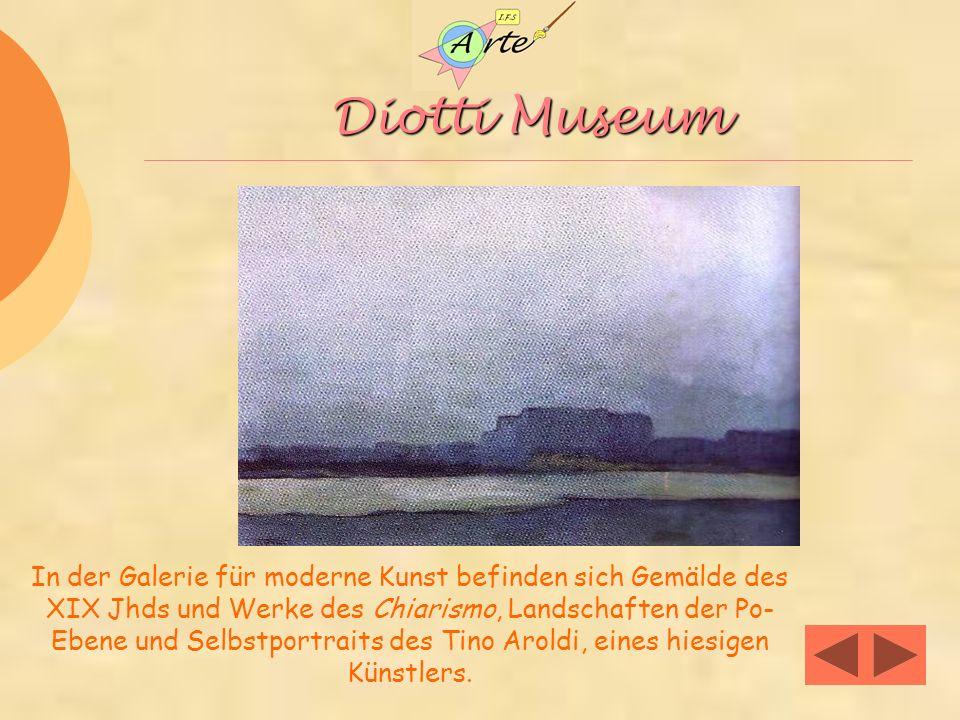 Diotti Museum In der Galerie für moderne Kunst befinden sich Gemälde des XIX Jhds und Werke des Chiarismo, Landschaften der Po- Ebene und Selbstportraits des Tino Aroldi, eines hiesigen Künstlers.