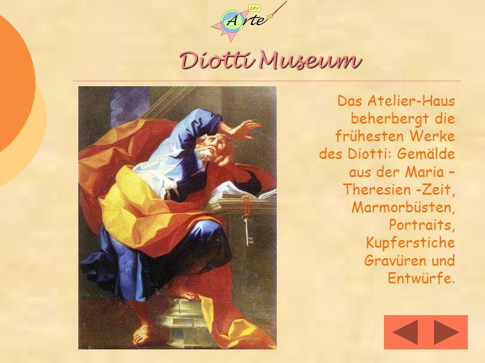 Diotti Museum Das Atelier-Haus beherbergt die frühesten Werke des Diotti: Gemälde aus der Maria – Theresien -Zeit, Marmorbüsten, Portraits, Kupferstiche Gravüren und Entwürfe.