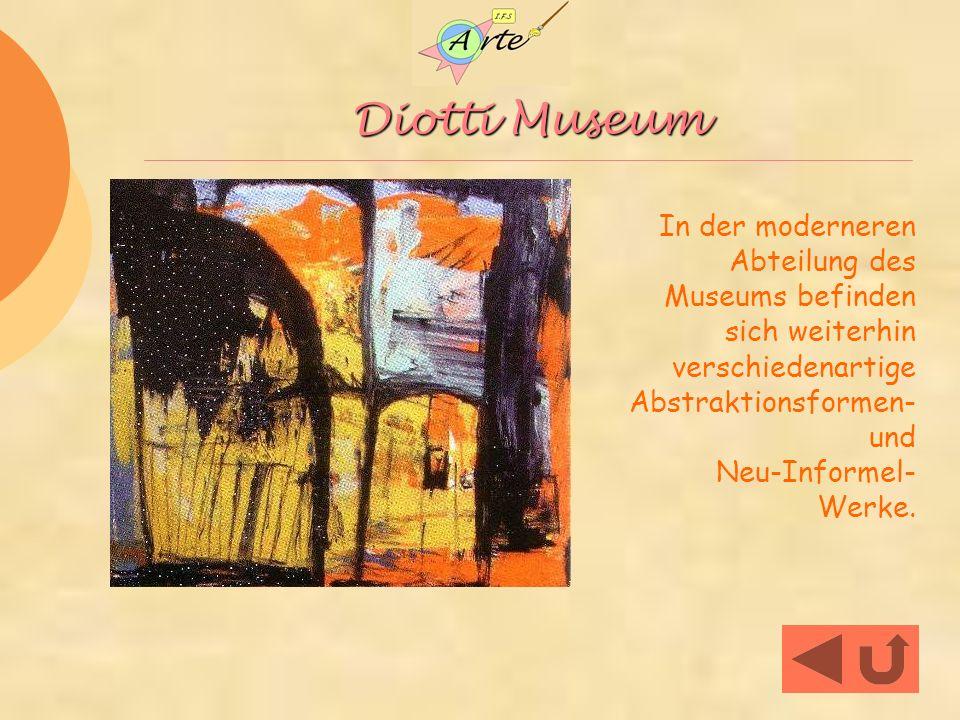 Diotti Museum In der moderneren Abteilung des Museums befinden sich weiterhin verschiedenartige Abstraktionsformen- und Neu-Informel- Werke.
