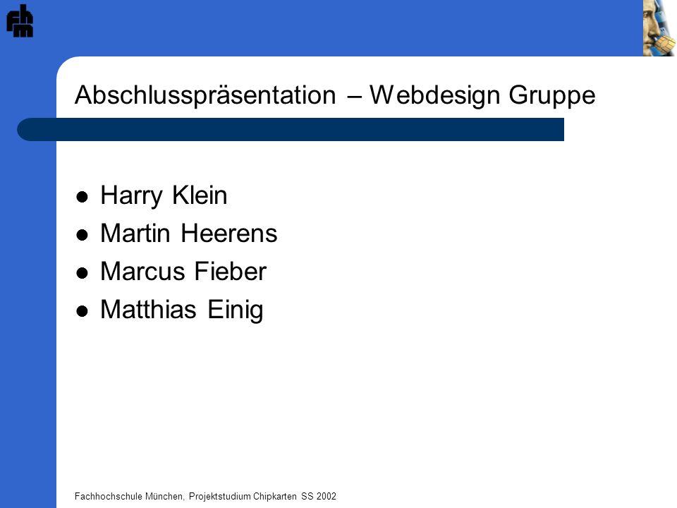 Fachhochschule München, Projektstudium Chipkarten SS 2002 Abschlusspräsentation – Webdesign Gruppe Harry Klein Martin Heerens Marcus Fieber Matthias E