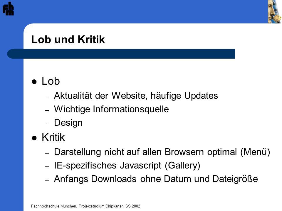 Fachhochschule München, Projektstudium Chipkarten SS 2002 Lob und Kritik Lob – Aktualität der Website, häufige Updates – Wichtige Informationsquelle –