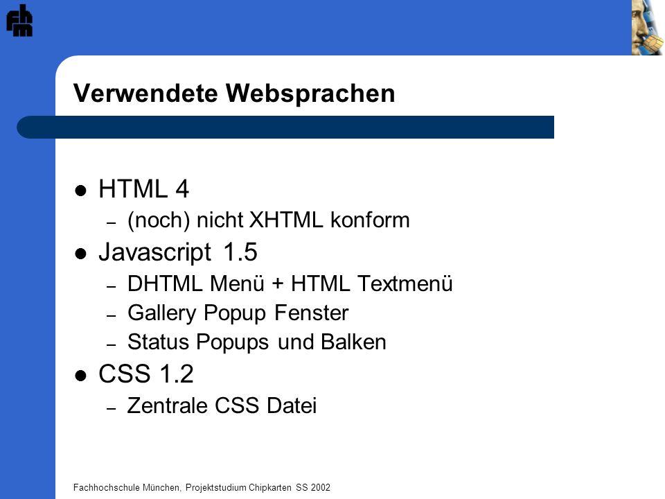Fachhochschule München, Projektstudium Chipkarten SS 2002 Verwendete Websprachen HTML 4 – (noch) nicht XHTML konform Javascript 1.5 – DHTML Menü + HTM