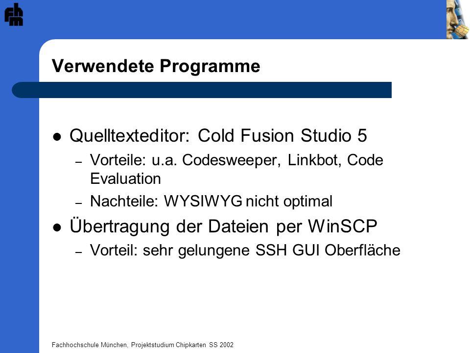 Fachhochschule München, Projektstudium Chipkarten SS 2002 Verwendete Programme Quelltexteditor: Cold Fusion Studio 5 – Vorteile: u.a. Codesweeper, Lin