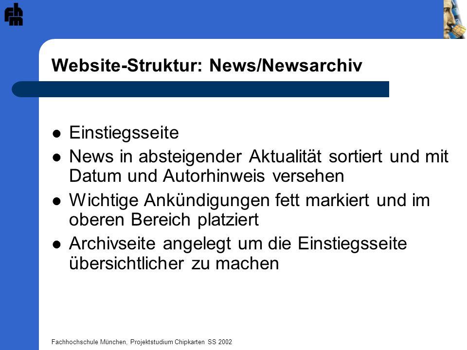Fachhochschule München, Projektstudium Chipkarten SS 2002 Website-Struktur: News/Newsarchiv Einstiegsseite News in absteigender Aktualität sortiert un