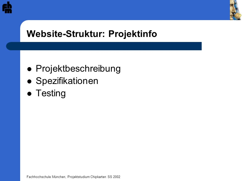 Fachhochschule München, Projektstudium Chipkarten SS 2002 Website-Struktur: Projektinfo Projektbeschreibung Spezifikationen Testing