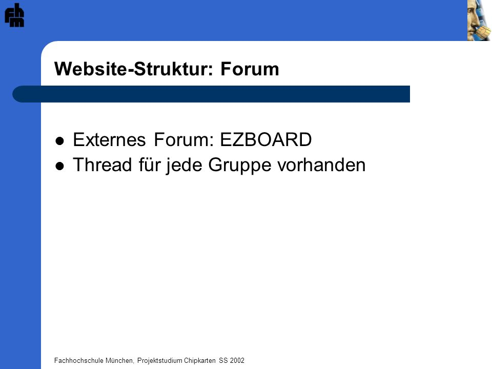 Fachhochschule München, Projektstudium Chipkarten SS 2002 Website-Struktur: Forum Externes Forum: EZBOARD Thread für jede Gruppe vorhanden
