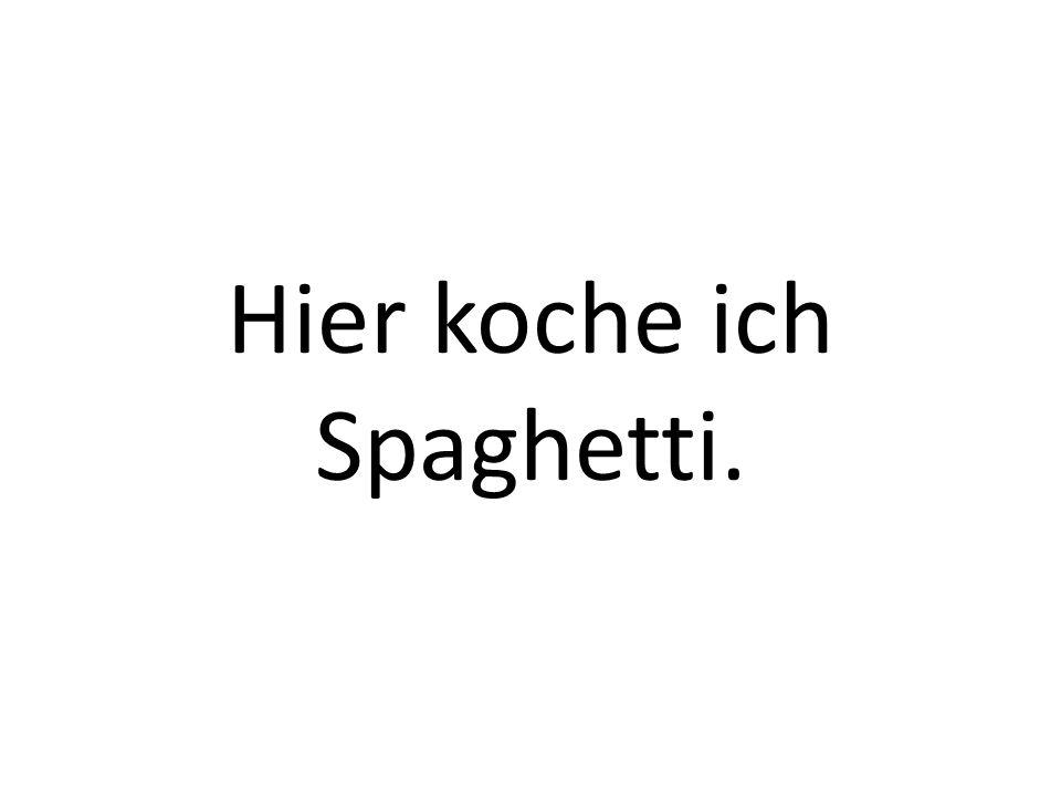 Hier koche ich Spaghetti.