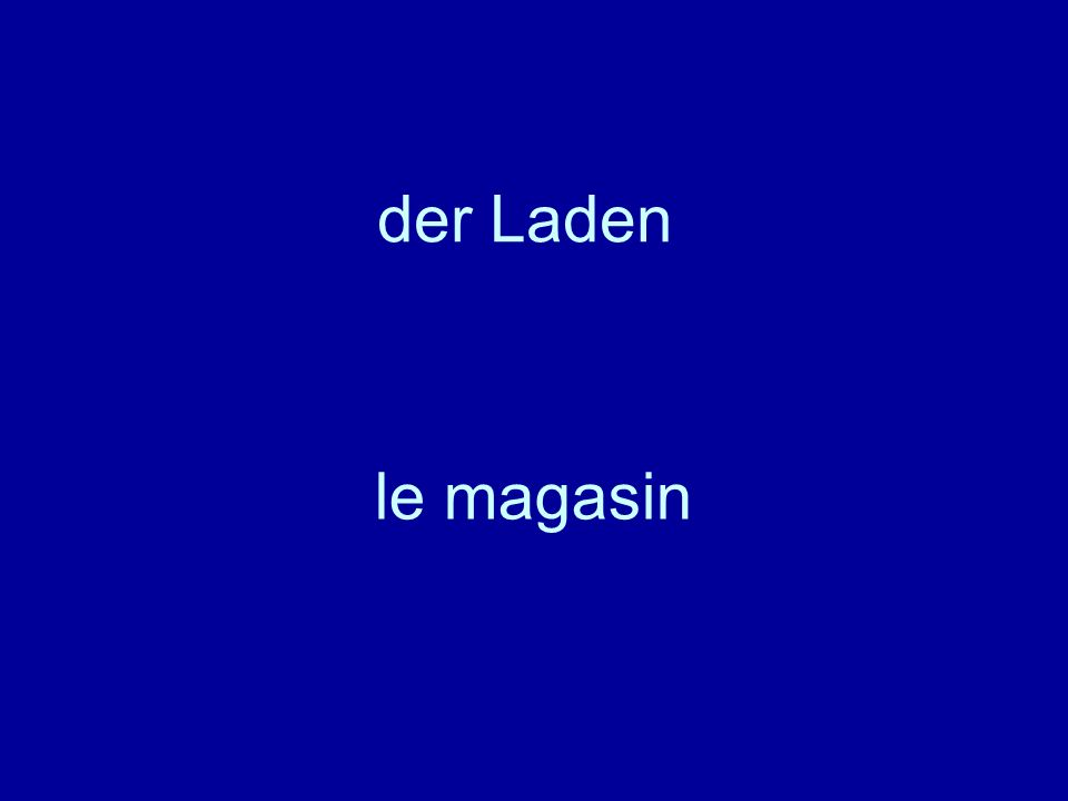 der Laden le magasin