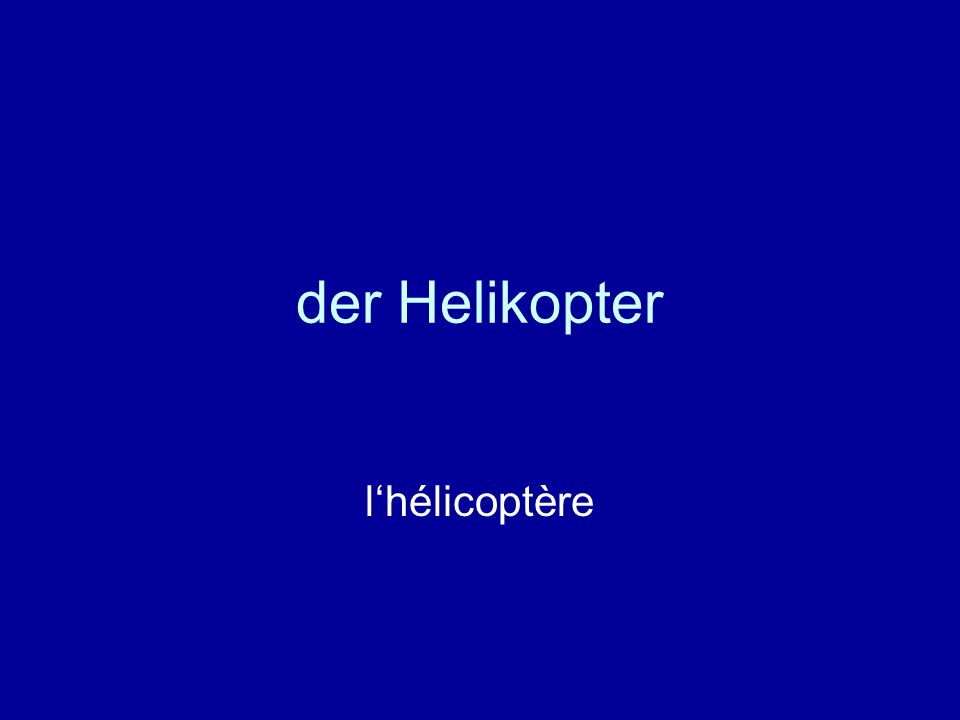 der Helikopter lhélicoptère