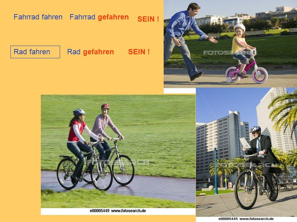 Fahrrad fahrenFahrrad gefahren SEIN ! Rad fahren Rad gefahrenSEIN !