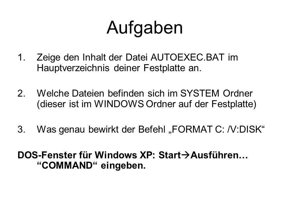 Aufgaben 1.Zeige den Inhalt der Datei AUTOEXEC.BAT im Hauptverzeichnis deiner Festplatte an.