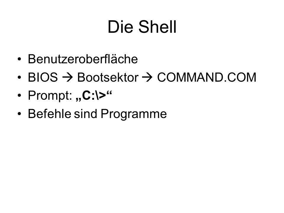 Die Shell Benutzeroberfläche BIOS Bootsektor COMMAND.COM Prompt: C:\> Befehle sind Programme