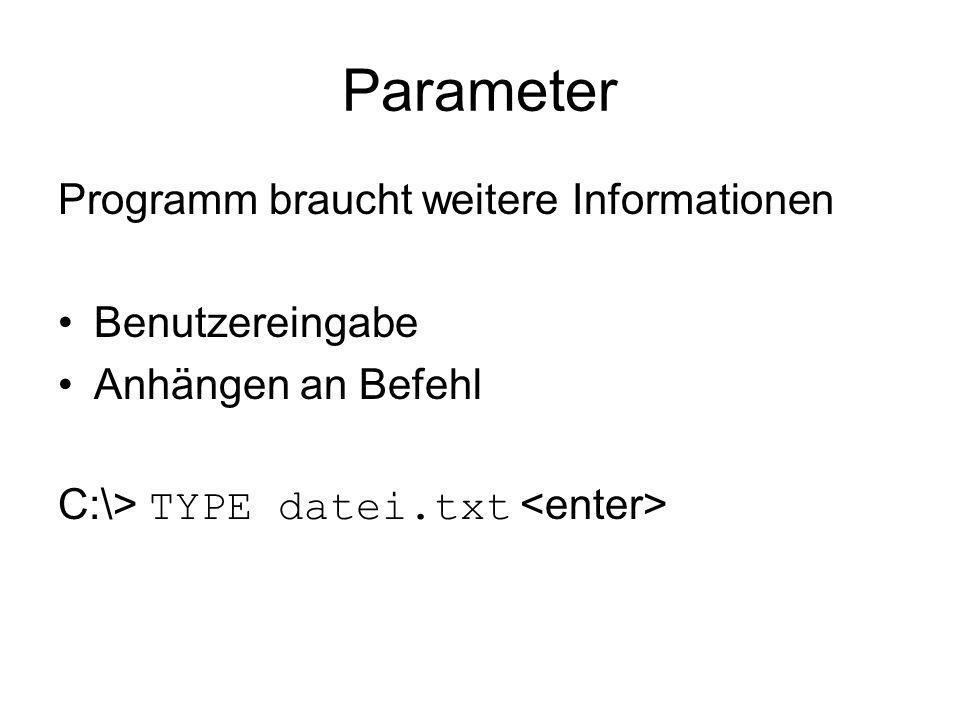 Parameter Programm braucht weitere Informationen Benutzereingabe Anhängen an Befehl C:\> TYPE datei.txt