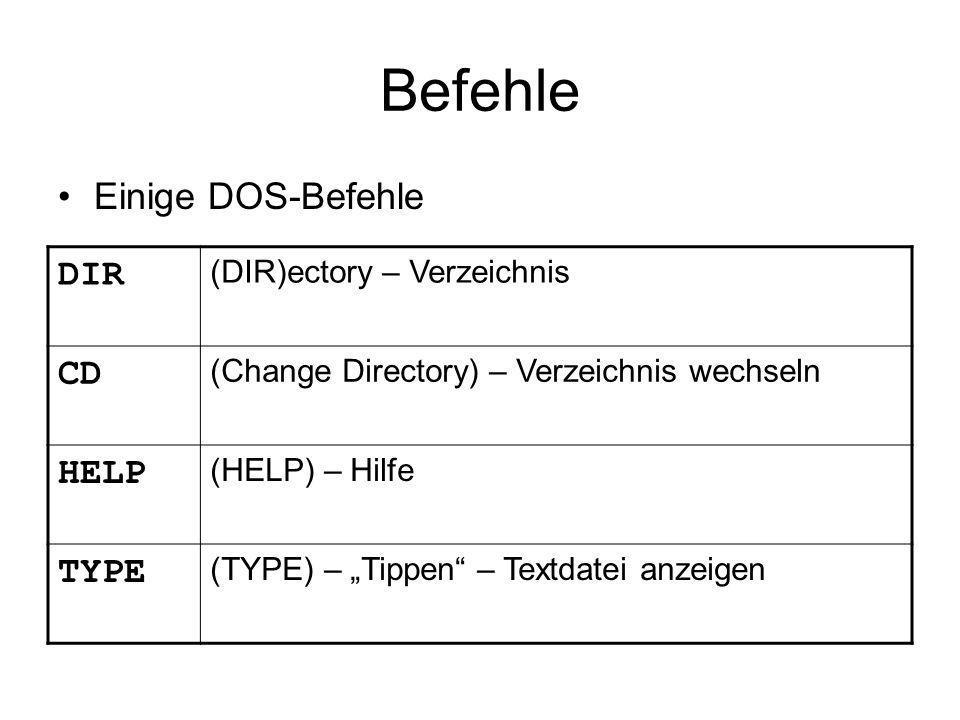 Befehle Einige DOS-Befehle DIR (DIR)ectory – Verzeichnis CD (Change Directory) – Verzeichnis wechseln HELP (HELP) – Hilfe TYPE (TYPE) – Tippen – Textdatei anzeigen