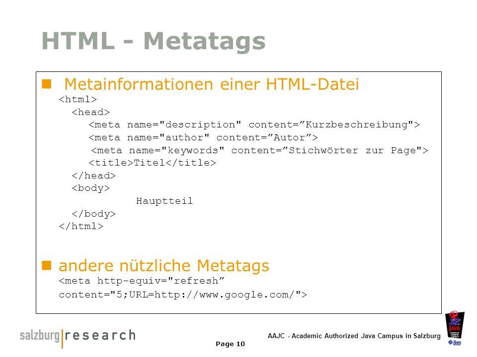 AAJC - Academic Authorized Java Campus in Salzburg Page 10 HTML - Metatags Metainformationen einer HTML-Datei Titel Hauptteil andere nützliche Metatag