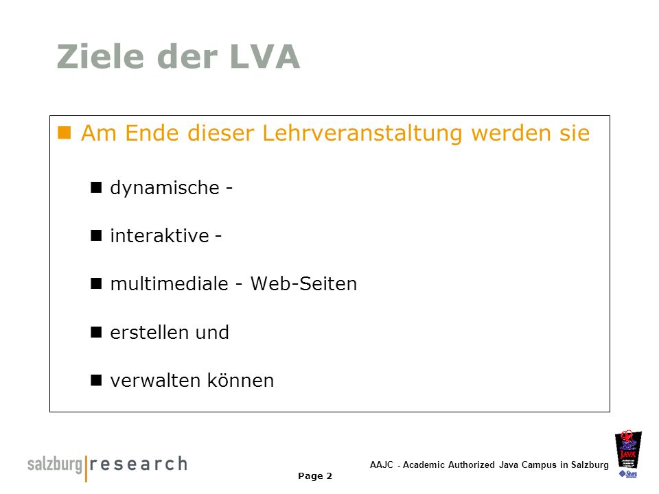 AAJC - Academic Authorized Java Campus in Salzburg Page 3 Organisatorisches Termine Beurteilung VO mit Klausur LB Projektarbeit 2er Gruppen jeweils letzte EH (11.6.)