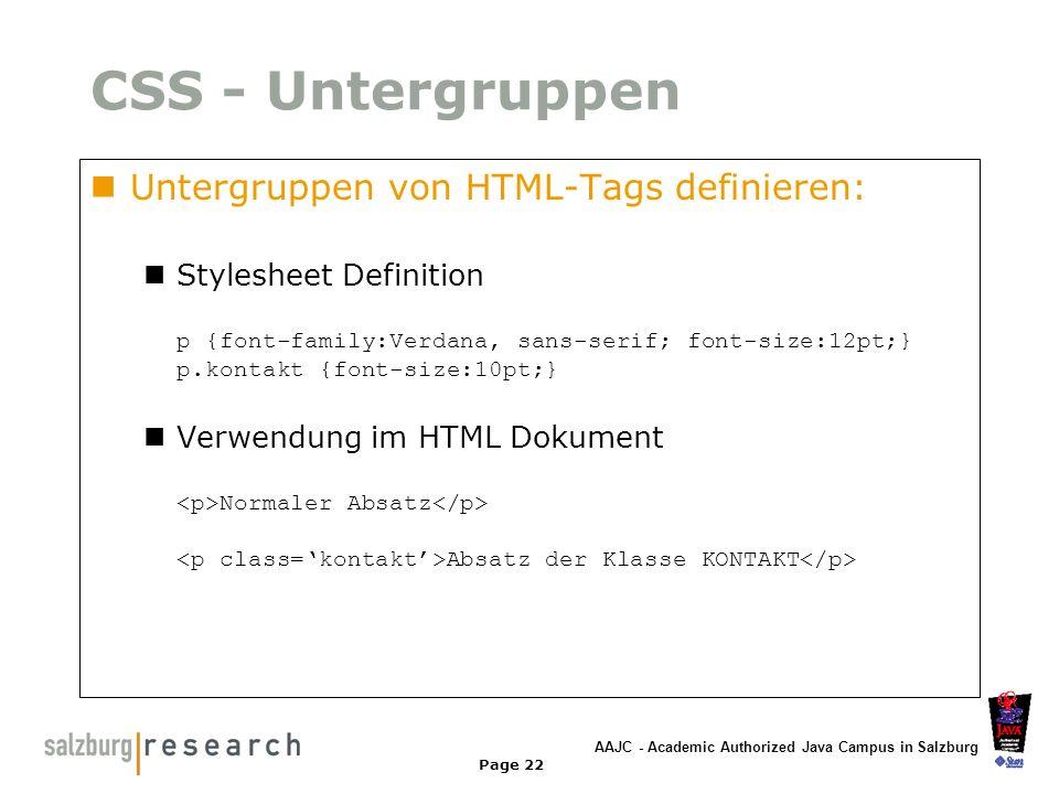 AAJC - Academic Authorized Java Campus in Salzburg Page 22 CSS - Untergruppen Untergruppen von HTML-Tags definieren: Stylesheet Definition p {font-fam