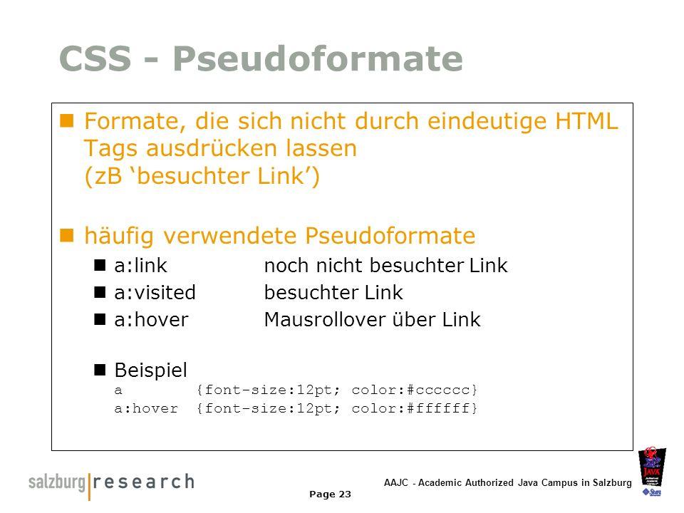 AAJC - Academic Authorized Java Campus in Salzburg Page 23 CSS - Pseudoformate Formate, die sich nicht durch eindeutige HTML Tags ausdrücken lassen (z