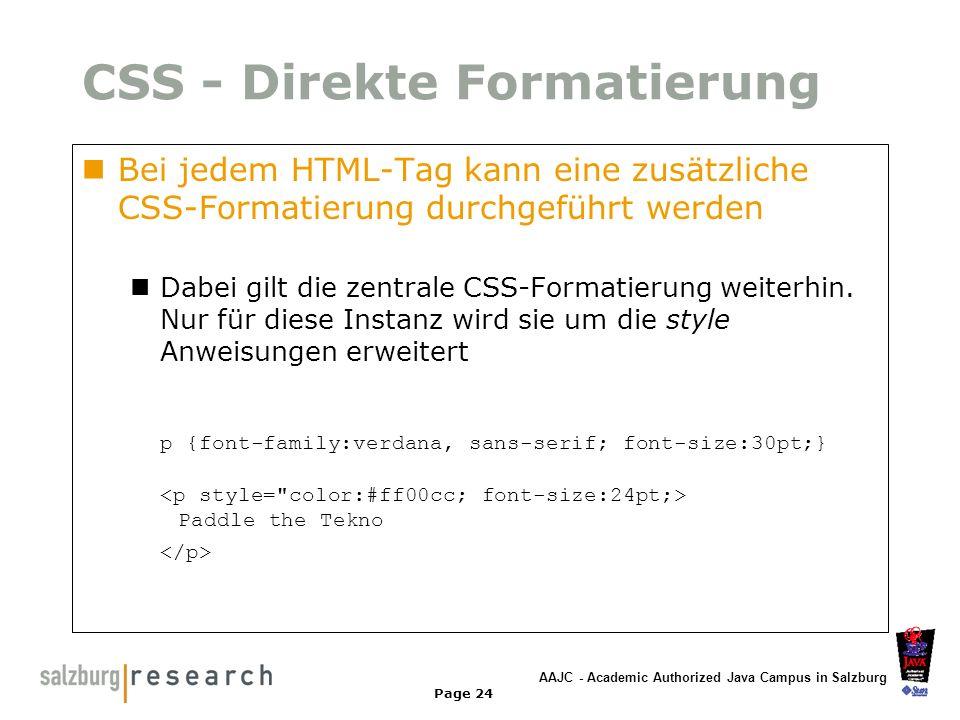 AAJC - Academic Authorized Java Campus in Salzburg Page 24 CSS - Direkte Formatierung Bei jedem HTML-Tag kann eine zusätzliche CSS-Formatierung durchg