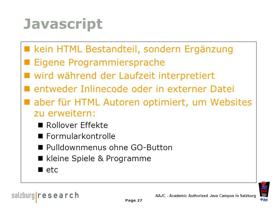 AAJC - Academic Authorized Java Campus in Salzburg Page 27 Javascript kein HTML Bestandteil, sondern Ergänzung Eigene Programmiersprache wird während