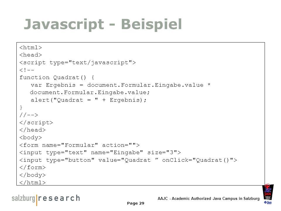 AAJC - Academic Authorized Java Campus in Salzburg Page 29 Javascript - Beispiel <!-- function Quadrat() { var Ergebnis = document.Formular.Eingabe.va