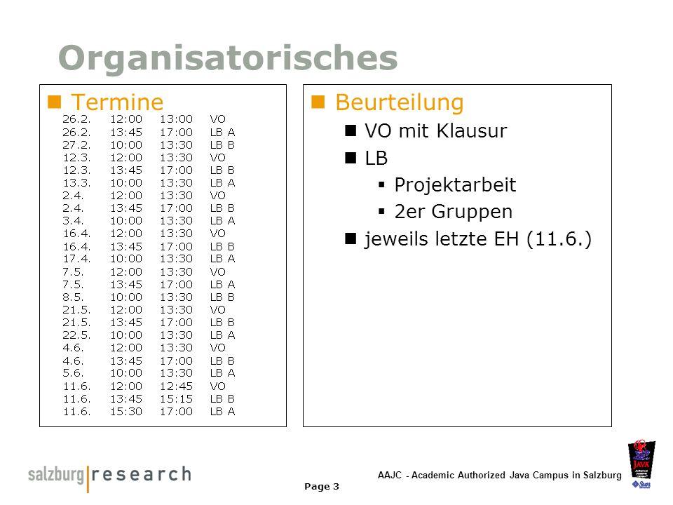 AAJC - Academic Authorized Java Campus in Salzburg Page 3 Organisatorisches Termine Beurteilung VO mit Klausur LB Projektarbeit 2er Gruppen jeweils le