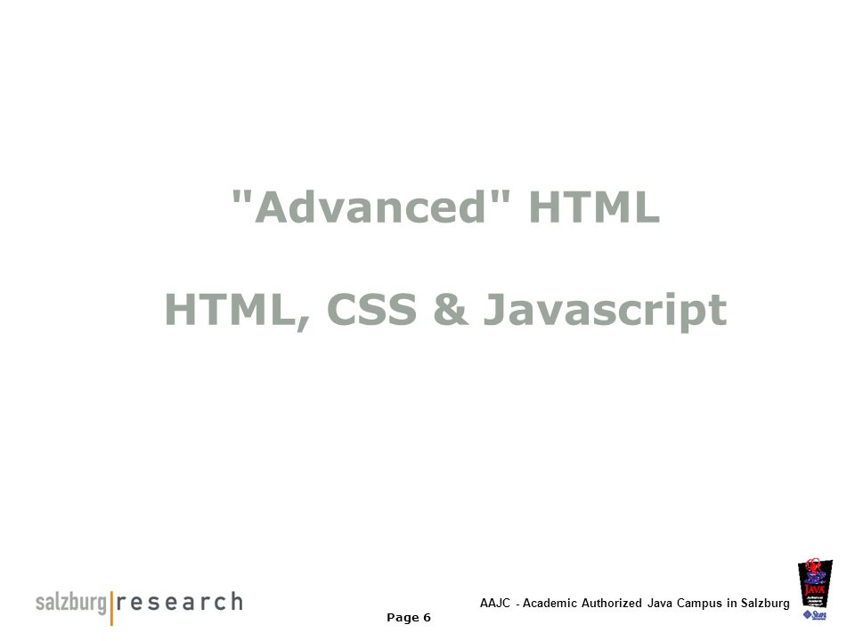 AAJC - Academic Authorized Java Campus in Salzburg Page 7 Webtechnologien HTML CSS (Cascading Style-Sheets) Javascript DHTML Flash Plugins CGI / Perl PHP, JSP, ASP, ColdFusion mySQL, postGreSQL, Oracle, DB2