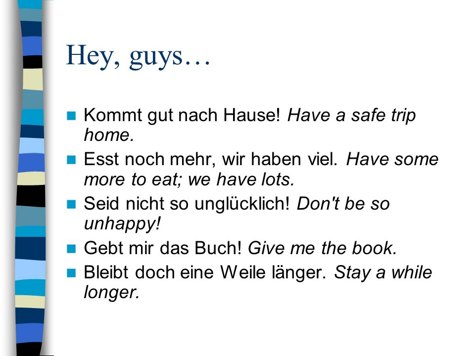 Hey, guys… Kommt gut nach Hause.Have a safe trip home.