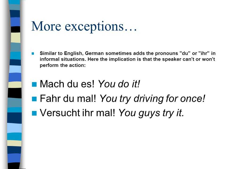 More exceptions… Similar to English, German sometimes adds the pronouns