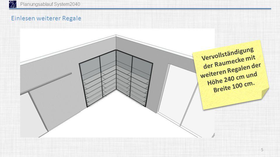 5 Vervollständigung der Raumecke mit weiteren Regalen der Höhe 240 cm und Breite 100 cm. Einlesen weiterer Regale Planungsablauf System2040