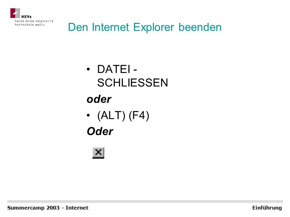Den Internet Explorer beenden DATEI - SCHLIESSEN oder (ALT) (F4) Oder Summercamp 2003 - Internet Einführung