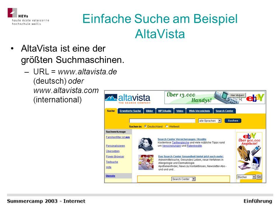 Einfache Suche am Beispiel AltaVista AltaVista ist eine der größten Suchmaschinen. –URL = www.altavista.de (deutsch) oder www.altavista.com (internati