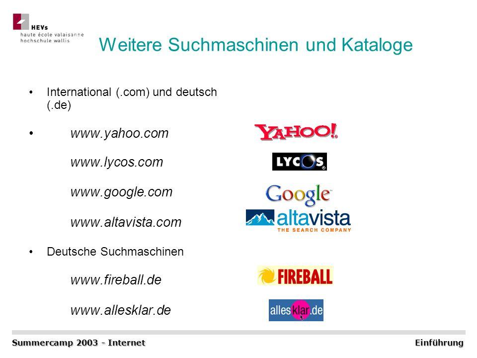 Weitere Suchmaschinen und Kataloge International (.com) und deutsch (.de) www.yahoo.com www.lycos.com www.google.com www.altavista.com Deutsche Suchma