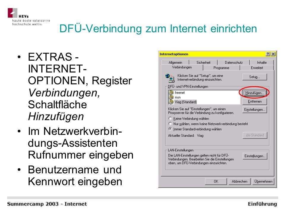 DFÜ-Verbindung zum Internet einrichten EXTRAS - INTERNET- OPTIONEN, Register Verbindungen, Schaltfläche Hinzufügen Im Netzwerkverbin- dungs-Assistente