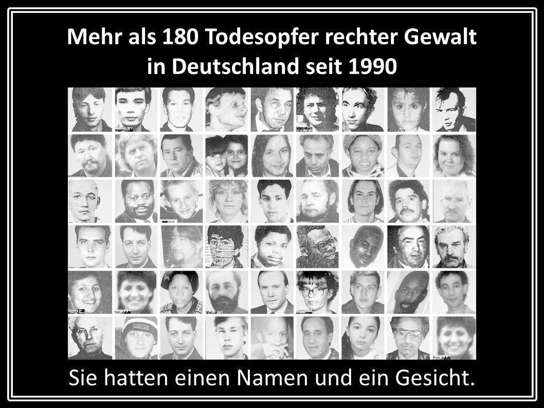 Mehr als 180 Todesopfer rechter Gewalt in Deutschland seit 1990 Diese Präsentation verwendet eine Liste, die die WELT am 20.11.2011 veröffentlichte.