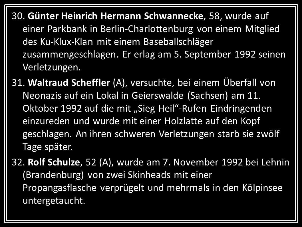 30. Günter Heinrich Hermann Schwannecke, 58, wurde auf einer Parkbank in Berlin-Charlottenburg von einem Mitglied des Ku-Klux-Klan mit einem Baseballs