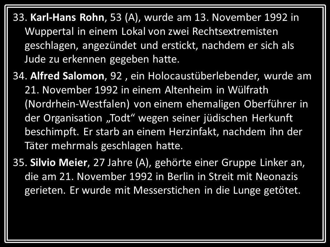 33. Karl-Hans Rohn, 53 (A), wurde am 13. November 1992 in Wuppertal in einem Lokal von zwei Rechtsextremisten geschlagen, angezündet und erstickt, nac