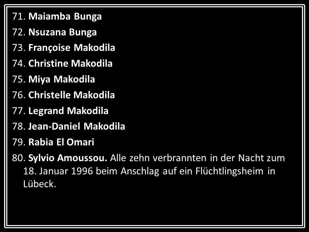 71. Maiamba Bunga 72. Nsuzana Bunga 73. Françoise Makodila 74. Christine Makodila 75. Miya Makodila 76. Christelle Makodila 77. Legrand Makodila 78. J