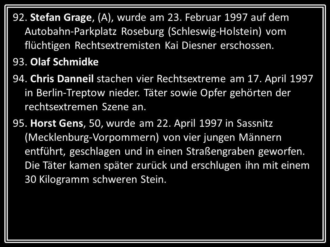 92. Stefan Grage, (A), wurde am 23. Februar 1997 auf dem Autobahn-Parkplatz Roseburg (Schleswig-Holstein) vom flüchtigen Rechtsextremisten Kai Diesner