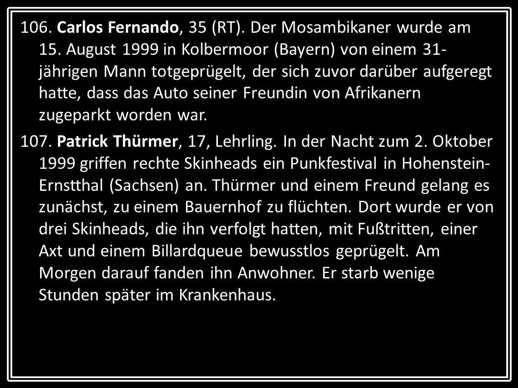 106. Carlos Fernando, 35 (RT). Der Mosambikaner wurde am 15. August 1999 in Kolbermoor (Bayern) von einem 31- jährigen Mann totgeprügelt, der sich zuv