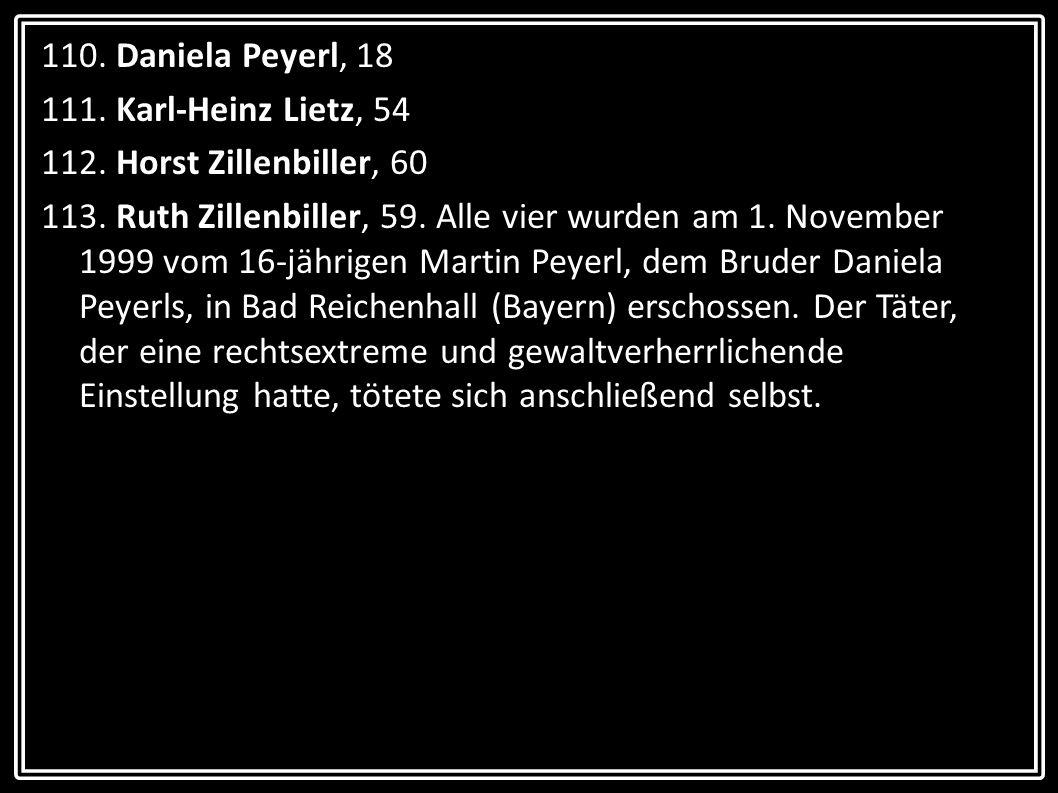 110. Daniela Peyerl, 18 111. Karl-Heinz Lietz, 54 112. Horst Zillenbiller, 60 113. Ruth Zillenbiller, 59. Alle vier wurden am 1. November 1999 vom 16-