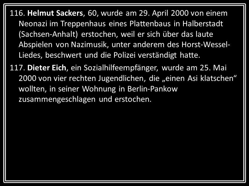 116. Helmut Sackers, 60, wurde am 29. April 2000 von einem Neonazi im Treppenhaus eines Plattenbaus in Halberstadt (Sachsen-Anhalt) erstochen, weil er