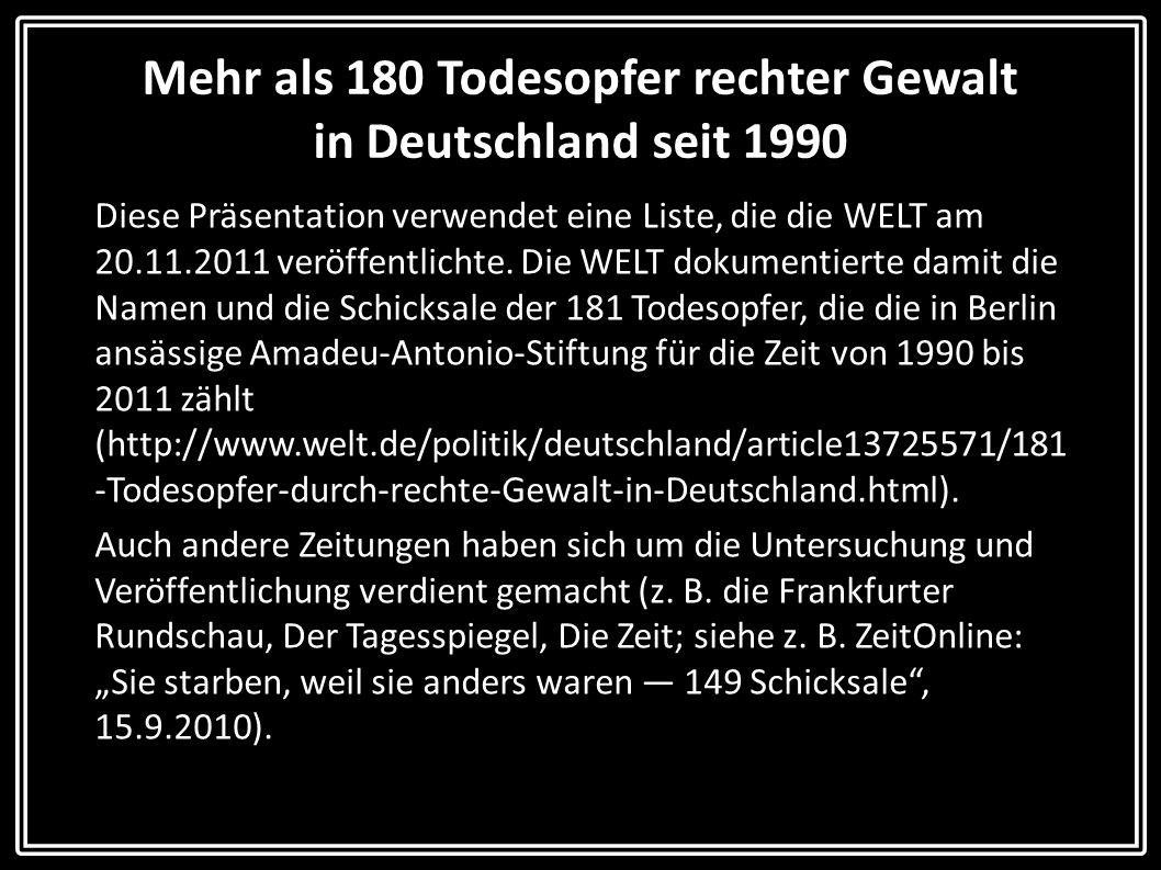 Mehr als 180 Todesopfer rechter Gewalt in Deutschland seit 1990 Diese Präsentation verwendet eine Liste, die die WELT am 20.11.2011 veröffentlichte. D