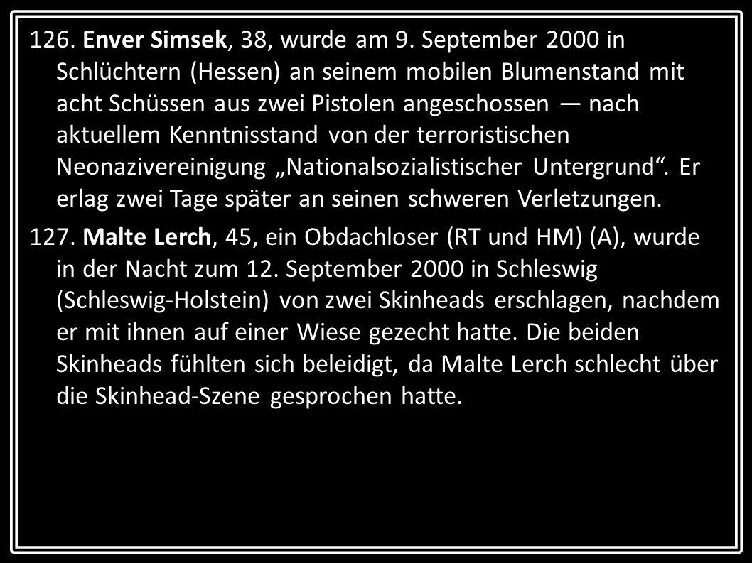 126. Enver Simsek, 38, wurde am 9. September 2000 in Schlüchtern (Hessen) an seinem mobilen Blumenstand mit acht Schüssen aus zwei Pistolen angeschoss